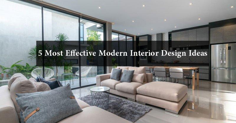 5 Most Effective Modern Interior Design Ideas