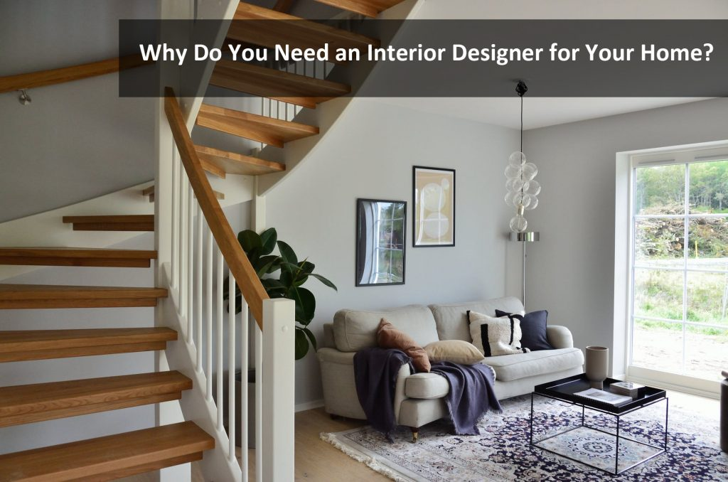 Why Do You Need an Interior Designer for Your Home?