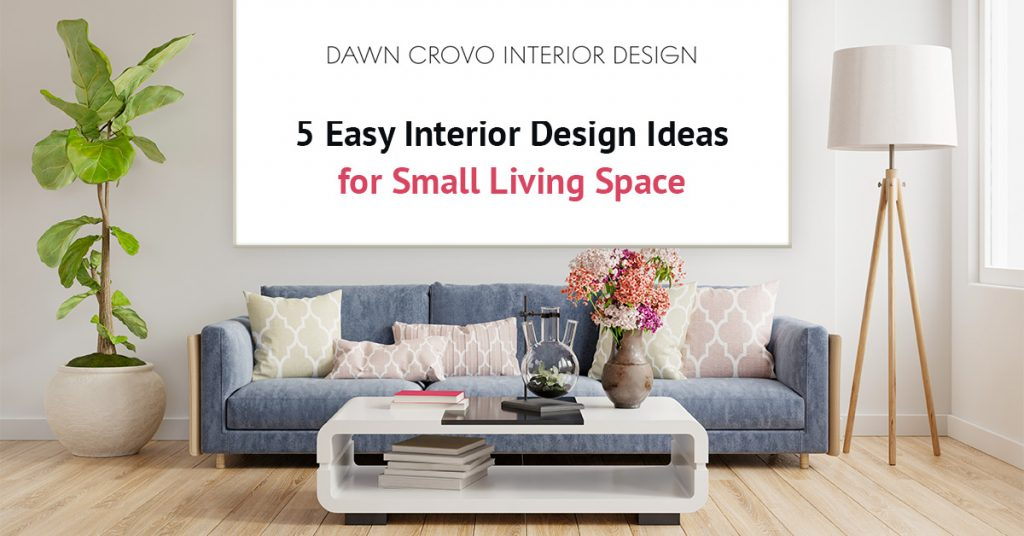 5 Easy Interior Design Ideas for Small Living Space